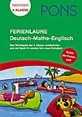 PONS Ferienlaune Deutsch-Mathe-Englisch: Das Wichtigste der 4. Klasse wiederholen und mit Spaß fit werden fürs neue Schuljahr