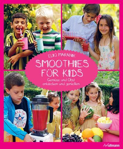 Smoothies für Kids: Gemüse und Obst entdecken und genießen