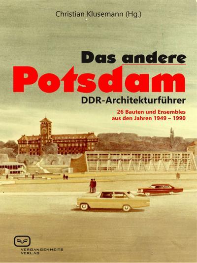 das-andere-potsdam-ddr-architekturfuhrer-26-bauten-und-ensembles-aus-den-jahren-1949-1990