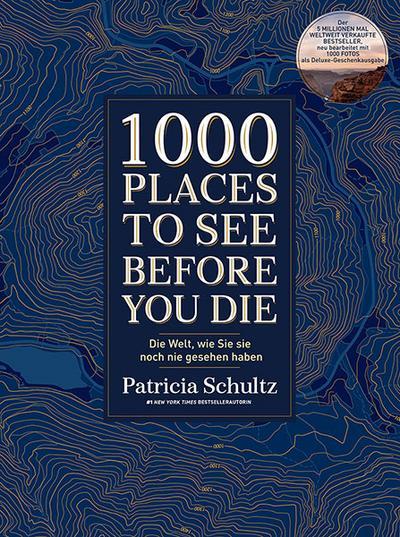1000 Places To See Before You Die: Die Welt, wie Sie sie noch nie gesehen haben - Der Kult-Bestseller: Die Welt, wie Sie sie noch nie gesehen haben - Der Kult-Bestseller in neuer Bearbeitung