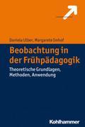 Beobachtung in der Frühpädagogik: Theoretische Grundlagen, Methoden, Anwendung