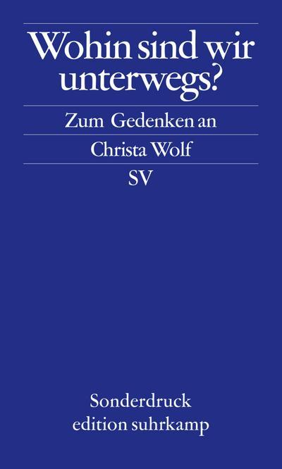 Wohin sind wir unterwegs: Zum Gedenken an Christa Wolf (edition suhrkamp)