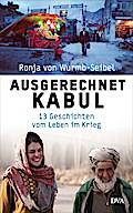 Ausgerechnet Kabul; 13 Geschichten vom Leben  ...