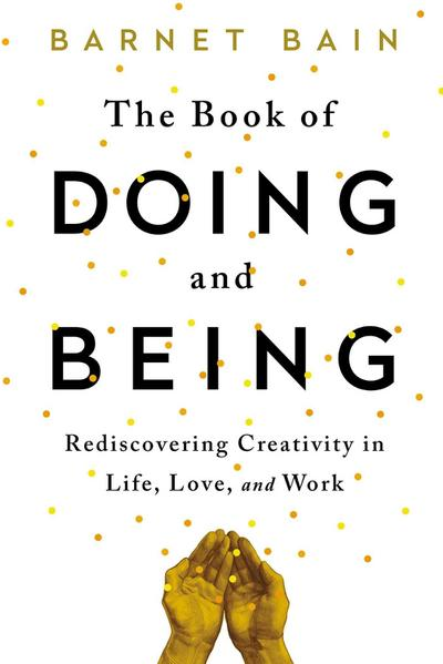 the-book-of-doing-and-being-rediscovering-creativity-in-life-love-and-work