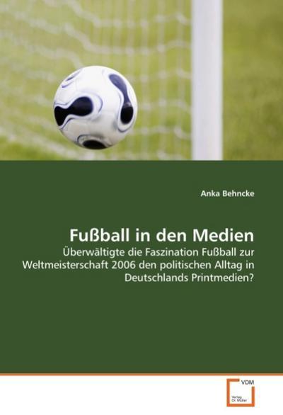fu-ball-in-den-medien-uberwaltigte-die-faszination-fu-ball-zur-weltmeisterschaft-2006-den-politisch