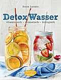 Detox Wasser - zum Kuren, Abnehmen und Wohlfühlen: vitaminreich - aromatisch - biologisch