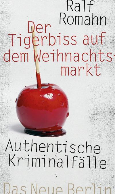 Der Tigerbiss auf dem Weihnachtsmarkt: Authentische Kriminalfälle