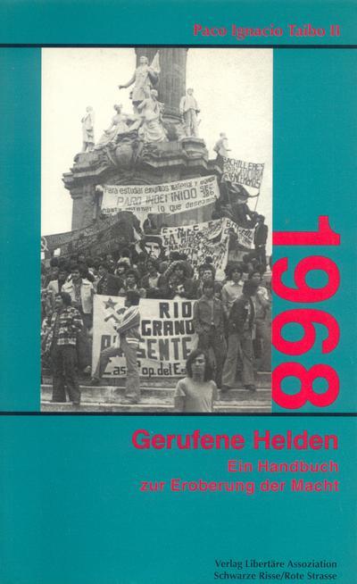 1968 und Gerufene Helden: Oder: Handbuch zur Eroberung der Macht