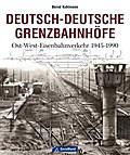 Deutsch-Deutsche Grenzbahnhöfe: Ost-West-Eise ...