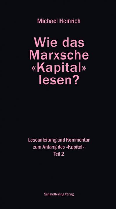 Wie das Marxsche Kapital lesen? Bd. 2: Leseanleitung und Kommentar zum Anfang derKapital (Politik)
