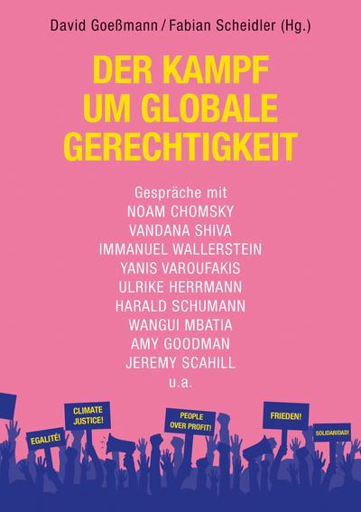 Der Kampf um globale Gerechtigkeit: Gespräche mit Noam Chomsky, Vandana Shiva, Immanuel Wallerstein, Amy Goodman u.a.