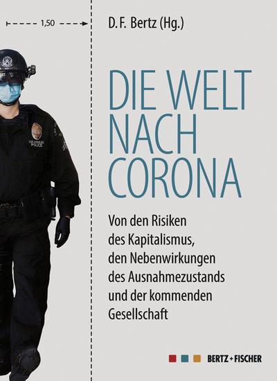 Die Welt nach Corona: Von den Risiken des Kapitalismus, den Nebenwirkungen des Ausnahmezustands und der kommenden Gesellschaft