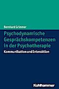 Psychodynamische Gesprächskompetenzen in der Psychotherapie: Kommunikation und Interaktion