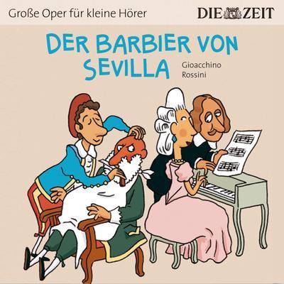 der-barbier-von-sevilla-die-zeit-edition-horspiel-mit-opernmusik-gro-e-oper-fur-kleine-horer