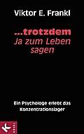 ... trotzdem Ja zum Leben sagen: Ein Psycholo ...