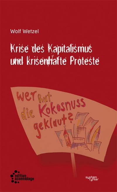 Krise des Kapitalismus und krisenhafte Proteste (Systemfehler: Eine gesellschaftskritische Buchreihe in der edition assemblage.)