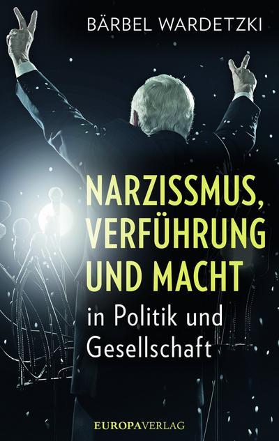 Narzissmus, Verführung und Macht in Politik und Gesellschaft  Deutsch