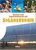 Basteln und Experimentieren mit Solarenergie; Deutsch; durchgeh. vierfarbig, mit vielen Fotos