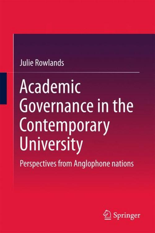 Academic Governance in the Contemporary University - Julie R ... 9789811026867