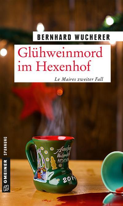 Glühweinmord im Hexenhof: Weihnachtskrimi (Kommissar Frederic Le Maire) (Kriminalromane im GMEINER-Verlag)