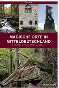 Magische Orte in Mitteldeutschland: Zwischen  ...