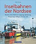 Inselbahnen der Nordsee - Borkum, Juist, Balt ...