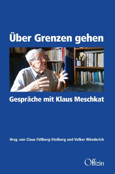 Über Grenzen gehen.: Gespräche mit Klaus Meschkat
