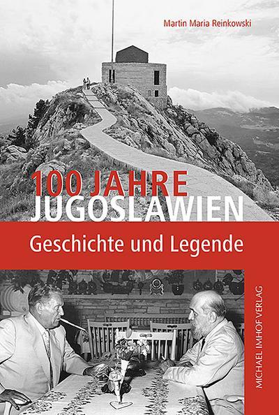 100-jahre-jugoslawien-geschichte-und-legende