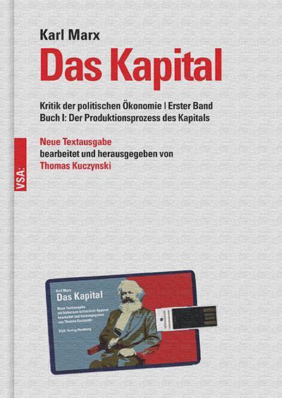 Das Kapital: Kritik der politischen Ökonomie - Erster Band Buch I: Der Produktionsprozess des Kapitals Neue Textausgabe, bearbeitet und herausgegeben von Thomas Kuczynski