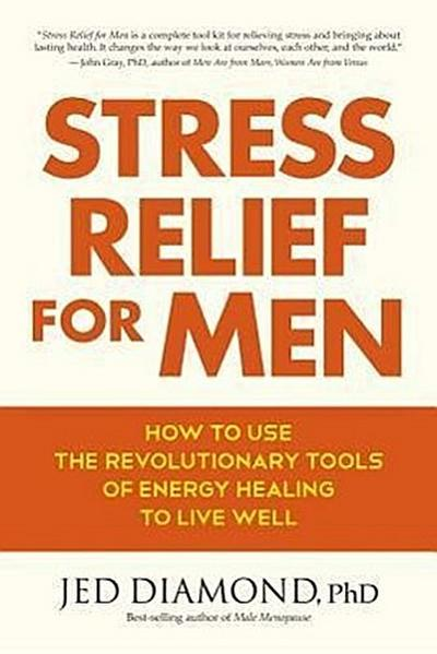 stress-relief-for-men-how-to-use-the-revolutionary-tools-of-energy-healing-to-live-well
