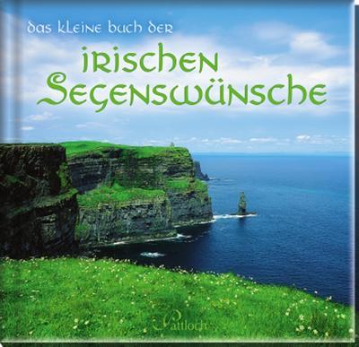 Das kleine Buch der irischen Segenswünsche - Pattloch Geschenkbuch - Gebundene Ausgabe, Deutsch, , ,