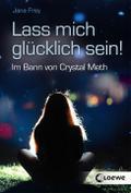 Lass mich glücklich sein!: Im Bann von Crysta ...