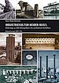 Industriekultur beider Basel: Unterwegs zu 33 ...