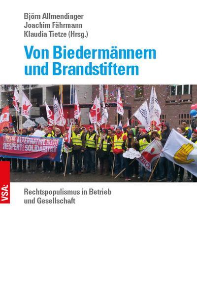 Von Biedermännern und Brandstiftern: Rechtspopulismus in Betrieb und Gesellschaft