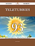 Teletubbies 93 Success Secrets - 93 Most Asked Questions On Teletubbies - What You Need To Know
