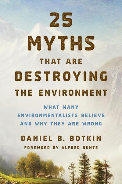 25-myths-that-are-destroying-the-environment-what-many-environmentalists-believe-and-why-they-are-w
