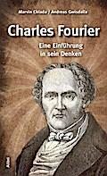 Charles Fourier: Eine Einführung in sein Denk ...