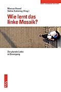Wie lernt das linke Mosaik?: Die plurale Linke in Bewegung Eine Veröffentlichung der Rosa-Luxemburg-Stiftung