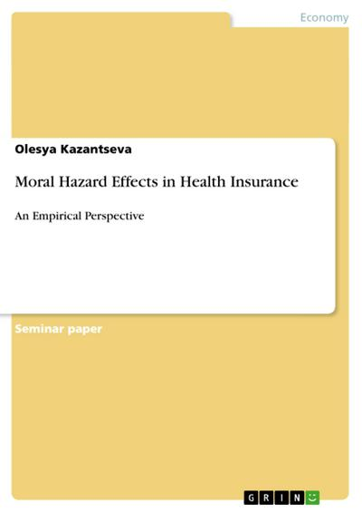 Moral Hazard Effects in Health Insurance: An Empirical Perspective - Grin Publishing - Taschenbuch, Englisch, Olesya Kazantseva, An Empirical Perspective, An Empirical Perspective