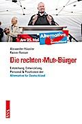 Die rechten >Mut<-Bürger: Entstehung, Entwicklung, Personal & Positionen der »Alternative für Deutschland«