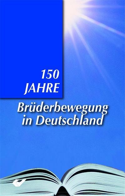 150 Jahre Brüderbewegung: Eine Bewegung blickt nach vorn - Christliche Verlagsges. - Taschenbuch, Deutsch, Gerhard Jordy, Eine Bewegung blickt nach vorn, Eine Bewegung blickt nach vorn