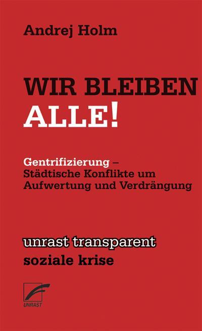 Wir Bleiben Alle!: Städtische Konflikte um Aufwertung und Verdrängung