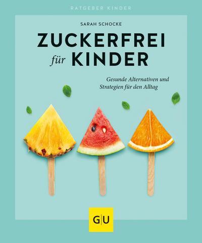 Zuckerfrei für Kinder  GU Partnerschaft & Familie Ratgeber Kinder  Deutsch