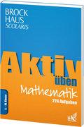 Brockhaus Scolaris Aktiv üben Mathematik 5.-10. Klasse: 224 Aufgaben