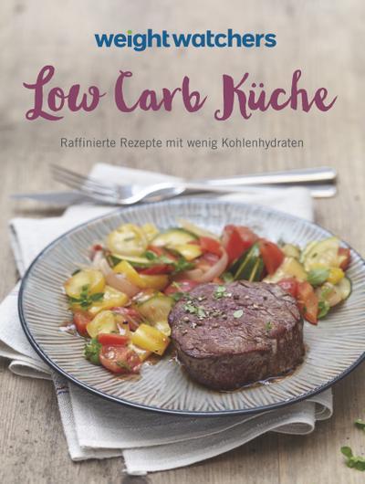Weight Watchers - Low Carb Küche: Raffinierte Rezepte mit wenig Kohlenhydraten