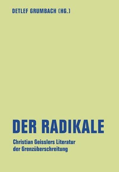Der Radikale: Christian Geisslers Literatur der Grenzüberschreitung (lfb texte)