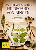 Das Heilwissen der Hildegard von Bingen: Natu ...