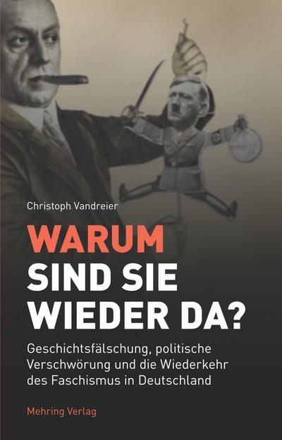 Warum sind sie wieder da?: Geschichtsfälschung, politische Verschwörung und die Wiederkehr des Faschismus in Deutschland