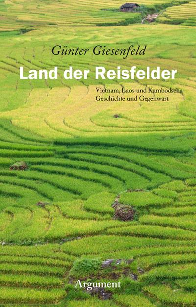 Land der Reisfelder: Vietnam, Laos und Kambodscha: Geschichte und Gegenwart