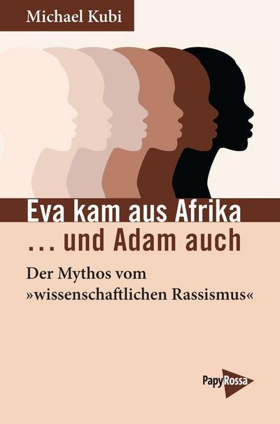 Eva kam aus Afrika …und Adam auch: Der Mythos vom »wissenschaftlichen Rassismus«